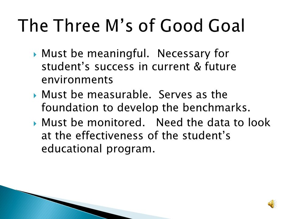Must be meaningful. Necessary for students success in current & future environments Must be measurable. Serves as the foundation to develop the benchm