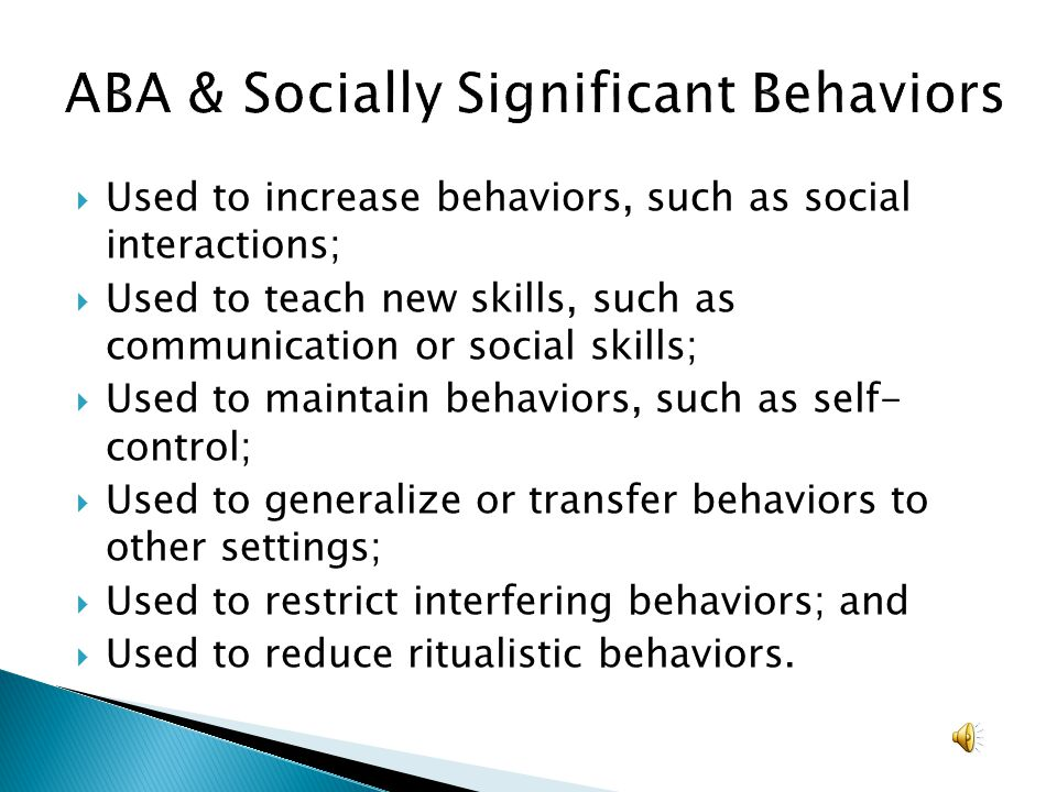 Used to increase behaviors, such as social interactions; Used to teach new skills, such as communication or social skills; Used to maintain behaviors,