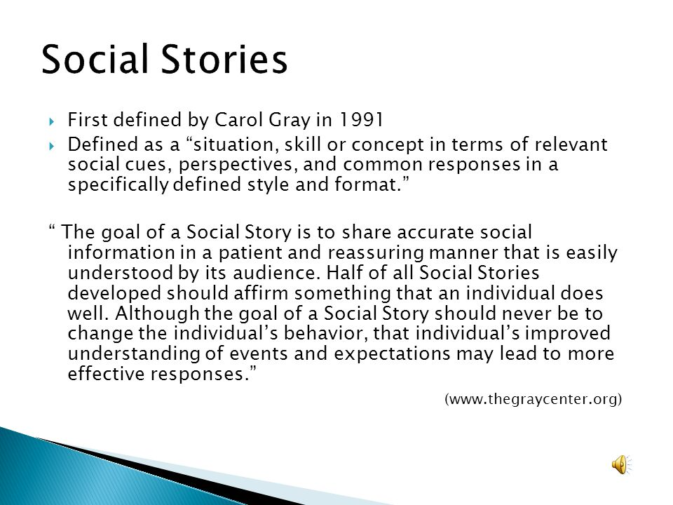 First defined by Carol Gray in 1991 Defined as a situation, skill or concept in terms of relevant social cues, perspectives, and common responses in a