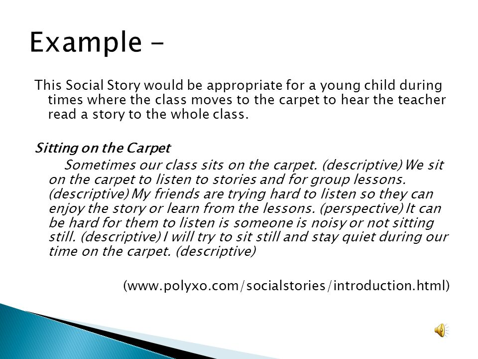 This Social Story would be appropriate for a young child during times where the class moves to the carpet to hear the teacher read a story to the whol