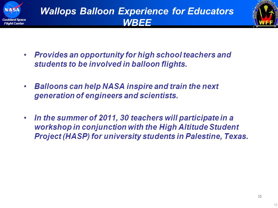10 Goddard Space Flight Center Wallops Balloon Experience for Educators WBEE Provides an opportunity for high school teachers and students to be invol