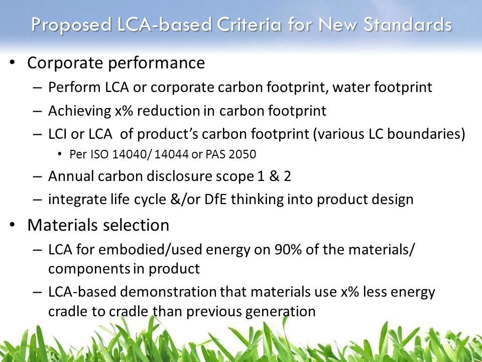 Corporate performance – Perform LCA or corporate carbon footprint, water footprint – Achieving x% reduction in carbon footprint – LCI or LCA of produc