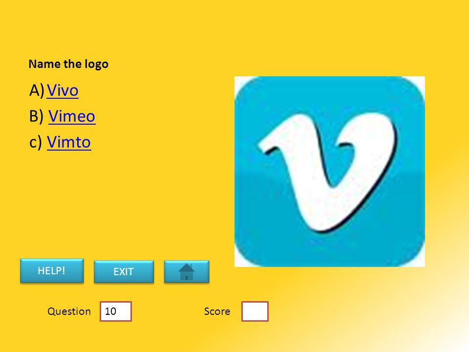 Name the logo A)VivoVivo B) VimeoVimeo c) VimtoVimto HELP! EXIT ScoreQuestion 10
