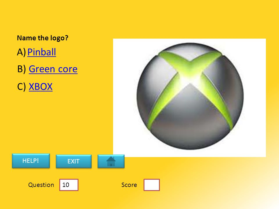 Name the logo A)PinballPinball B) Green coreGreen core C) XBOXXBOX HELP! EXIT ScoreQuestion 10