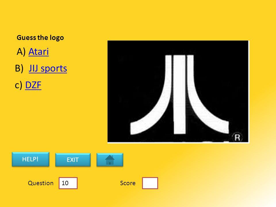 Guess the logo A) AtariAtari B) JIJ sportsJIJ sports c) DZFDZF HELP! EXIT ScoreQuestion 10
