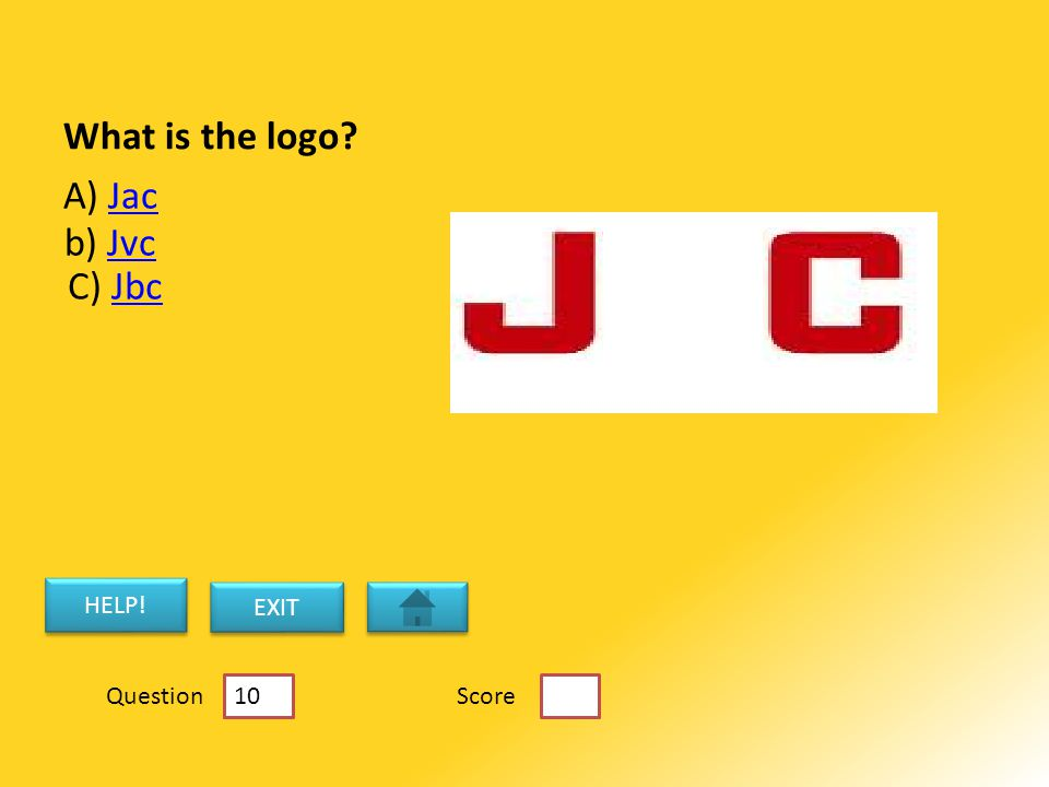 What is the logo A) JacJac b) JvcJvc C) JbcJbc HELP! EXIT ScoreQuestion 10