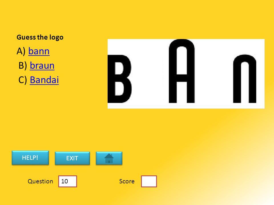 Guess the logo A) bannbann B) braunbraun C) BandaiBandai HELP! EXIT ScoreQuestion 10