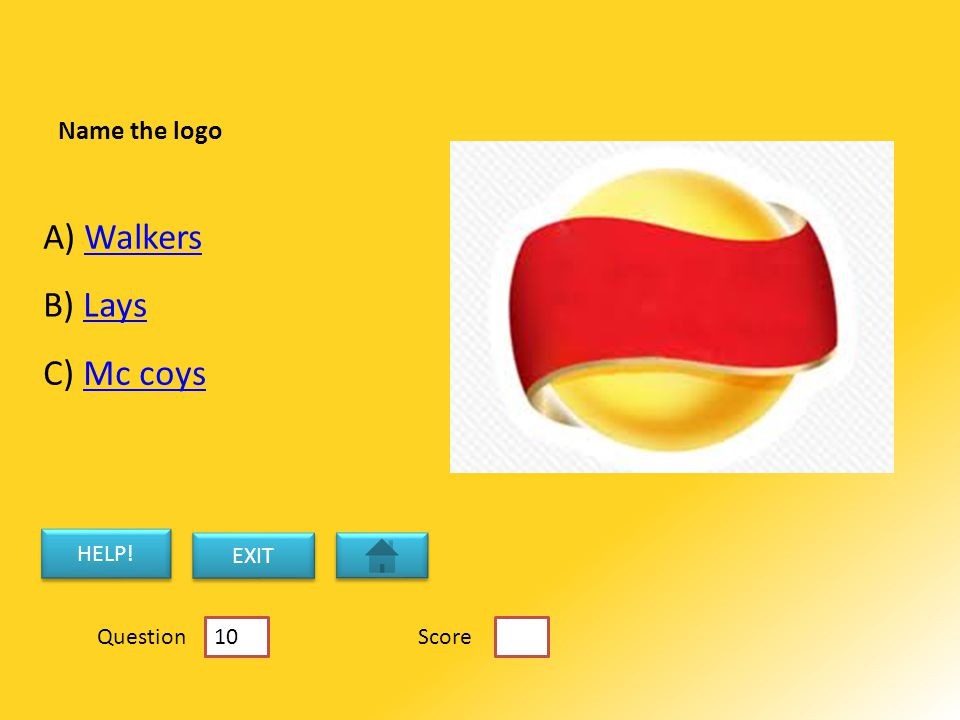 Name the logo B) LaysLays A) WalkersWalkers C) Mc coysMc coys HELP! EXIT ScoreQuestion 10