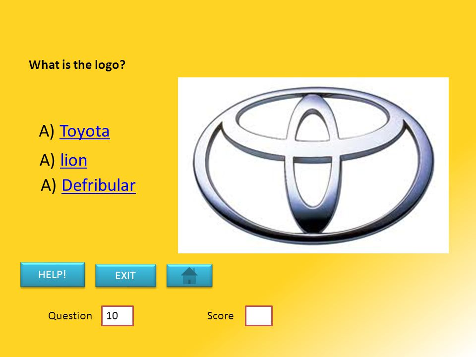 What is the logo A) ToyotaToyota A) lionlion A) DefribularDefribular HELP! EXIT ScoreQuestion 10