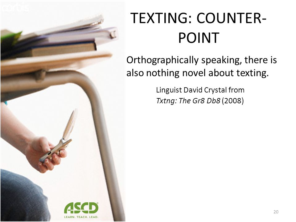 TEXTING: POINT Teachers believe texting negatively impacts students ability to spell and correctly use punctuation and capitalization. 19