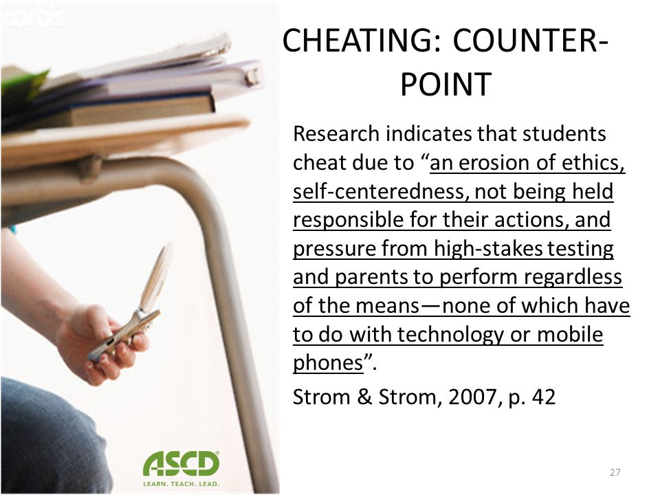 CHEATING: COUNTER- POINT 1980: 75% of students reported cheating in school (Baird, 1980). 2005: 74% of students reported cheating in school (Pickett &