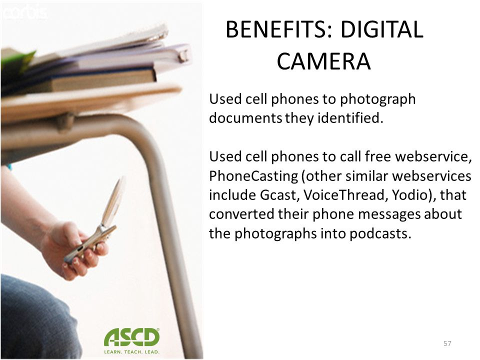 BENEFITS: DIGITAL CAMERA The Constitution by Cell Phone The Constitution by Cell Phone (Greenhut & Jones, 2010) For example, 90 7th grade students in
