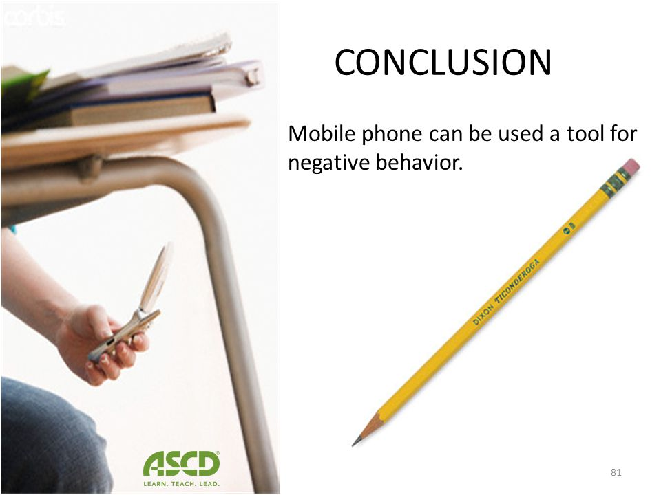 CONCLUSION Develop clear policies and procedures for use of mobile phones and how to address any incidents of inappropriate use(s) and inform parents