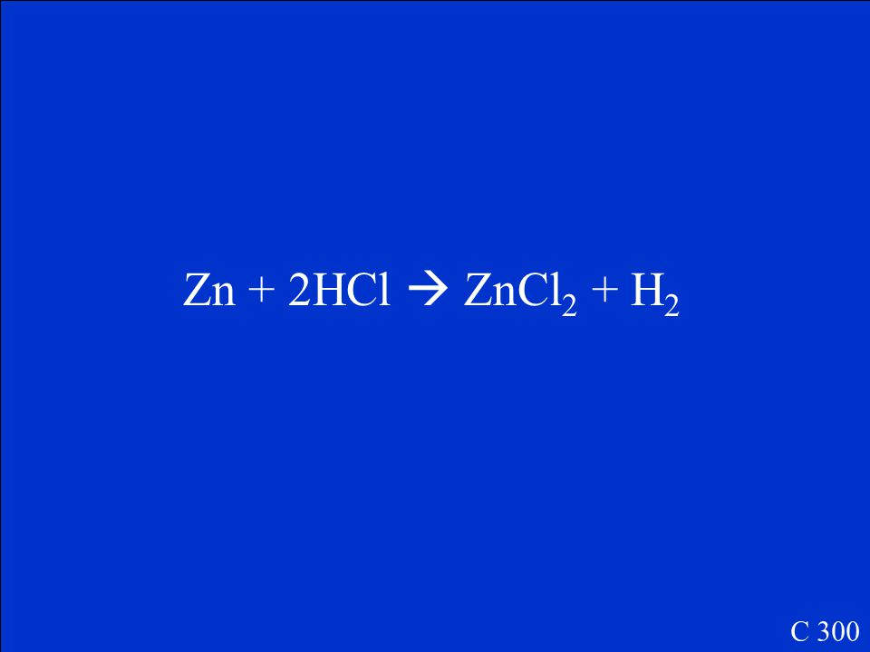 The balanced reaction when zinc is added to hydrochloric acid C 300