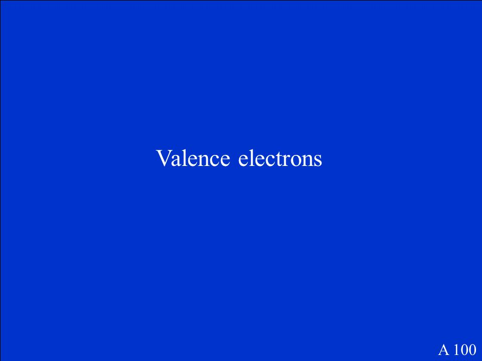 Which electrons are used in forming chemical bonds A 100