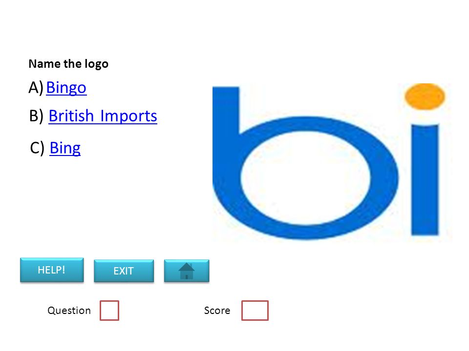 Name the logo A)BingoBingo B) British ImportsBritish Imports C) BingBing Question Score HELP! EXIT