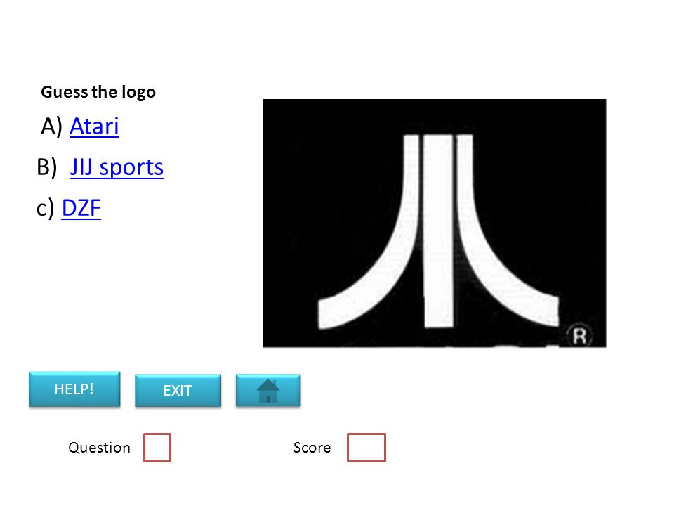 Guess the logo A) AtariAtari B) JIJ sportsJIJ sports c) DZFDZF Question Score HELP! EXIT