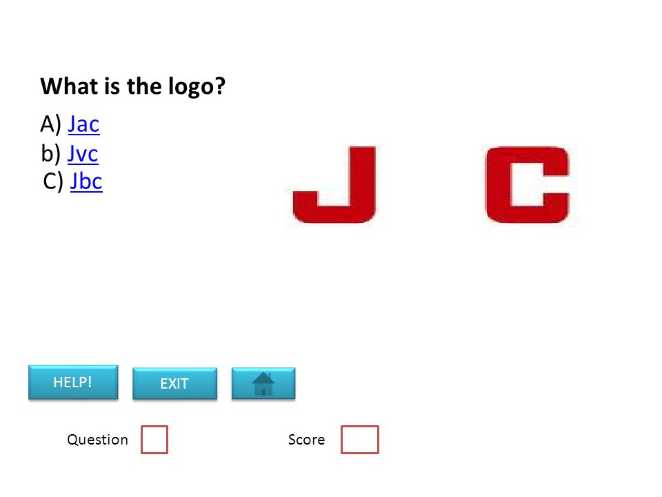 What is the logo A) JacJac b) JvcJvc C) JbcJbc Question Score HELP! EXIT