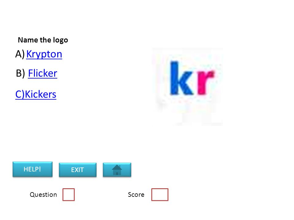 Name the logo A)KryptonKrypton B) FlickerFlicker C)Kickers Question Score HELP! EXIT