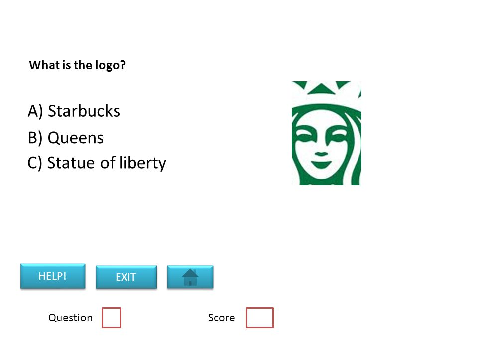 What is the logo Question Score C) Statue of liberty B) Queens A) Starbucks HELP! EXIT