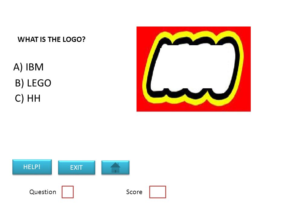 WHAT IS THE LOGO Question Score C) HH B) LEGO A) IBM HELP! EXIT
