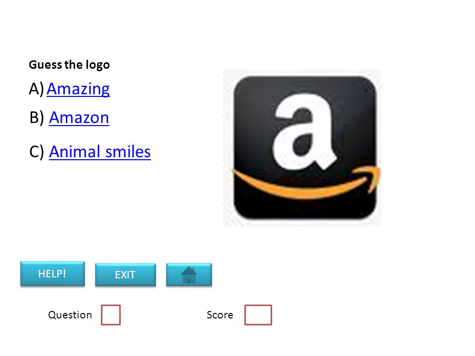 Guess the logo A)AmazingAmazing B) AmazonAmazon C) Animal smilesAnimal smiles HELP.