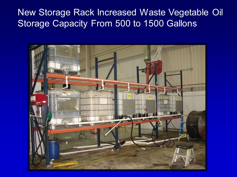 New Storage Rack Increased Waste Vegetable Oil Storage Capacity From 500 to 1500 Gallons