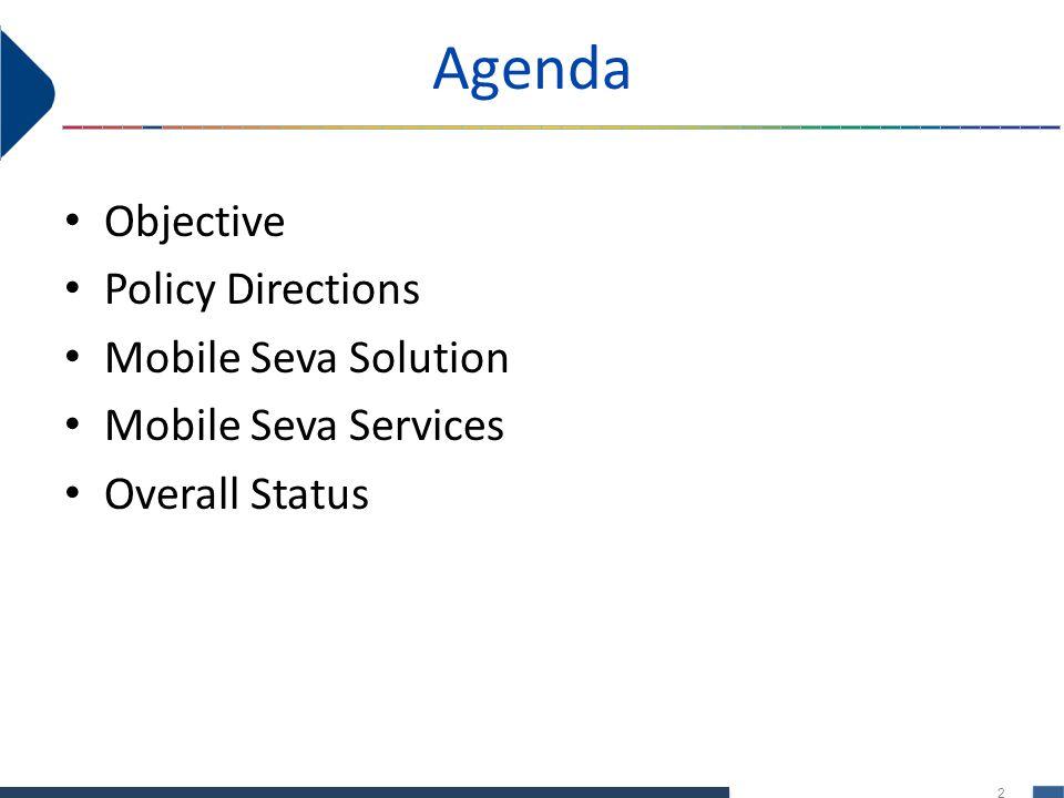 2 Agenda Objective Policy Directions Mobile Seva Solution Mobile Seva Services Overall Status
