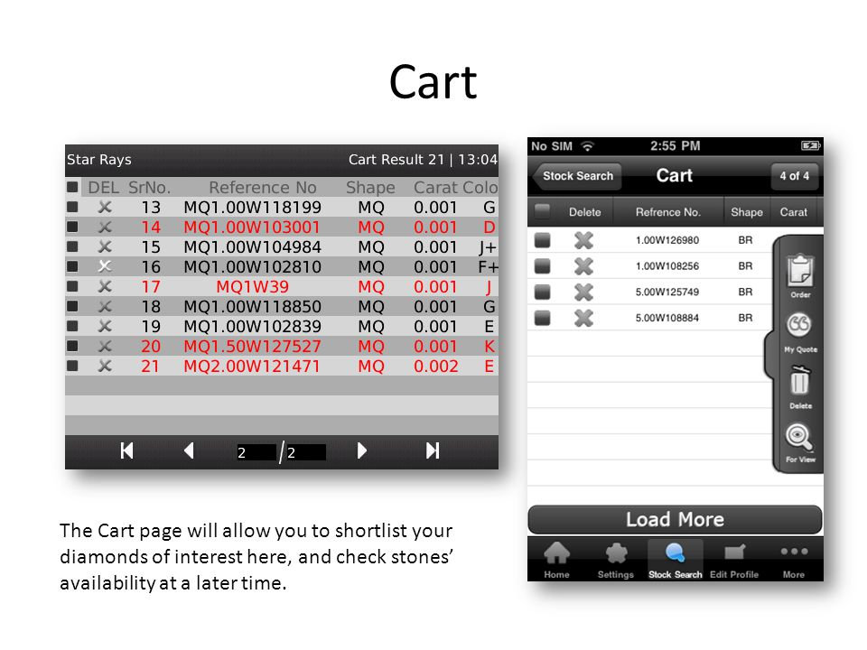 Cart The Cart page will allow you to shortlist your diamonds of interest here, and check stones availability at a later time.
