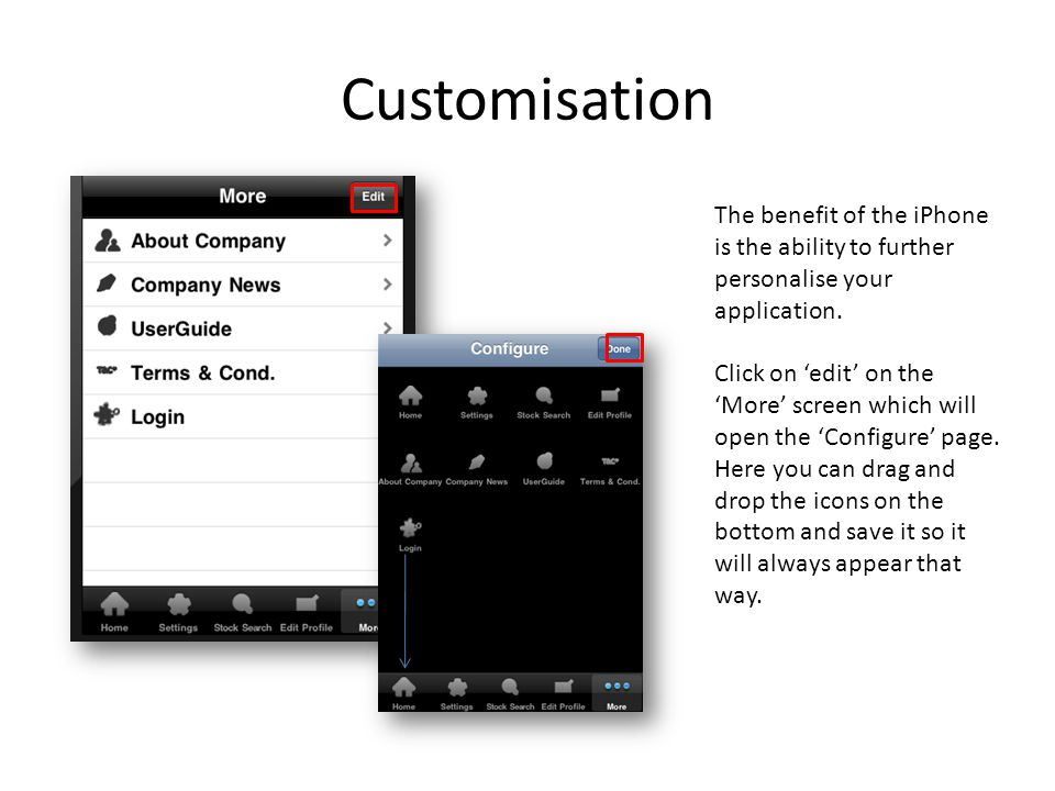 Customisation The benefit of the iPhone is the ability to further personalise your application.