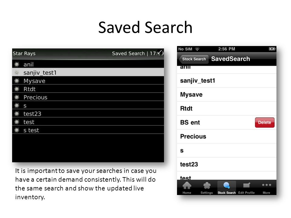 Saved Search It is important to save your searches in case you have a certain demand consistently.