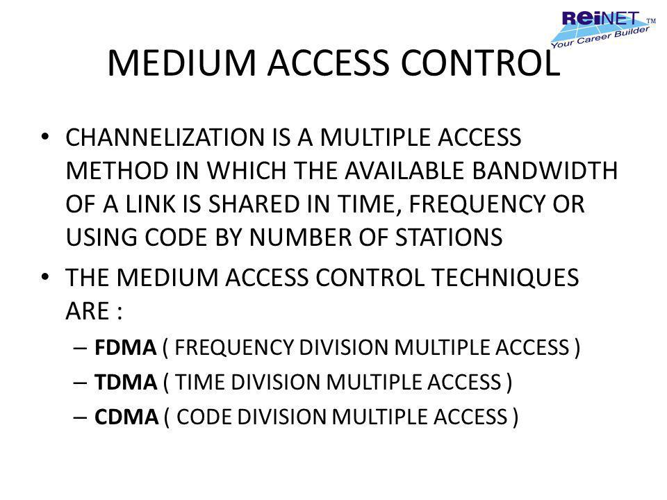 MEDIUM ACCESS CONTROL CHANNELIZATION IS A MULTIPLE ACCESS METHOD IN WHICH THE AVAILABLE BANDWIDTH OF A LINK IS SHARED IN TIME, FREQUENCY OR USING CODE