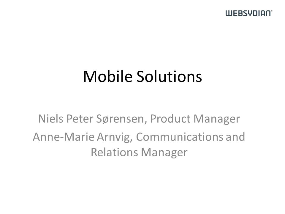 Mobile Solutions Niels Peter Sørensen, Product Manager Anne-Marie Arnvig, Communications and Relations Manager