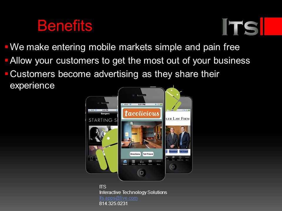 Benefits We make entering mobile markets simple and pain free Allow your customers to get the most out of your business Customers become advertising a