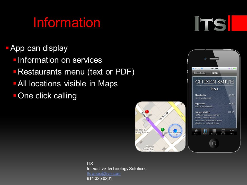 Information App can display Information on services Restaurants menu (text or PDF) All locations visible in Maps One click calling ITS Interactive Tec