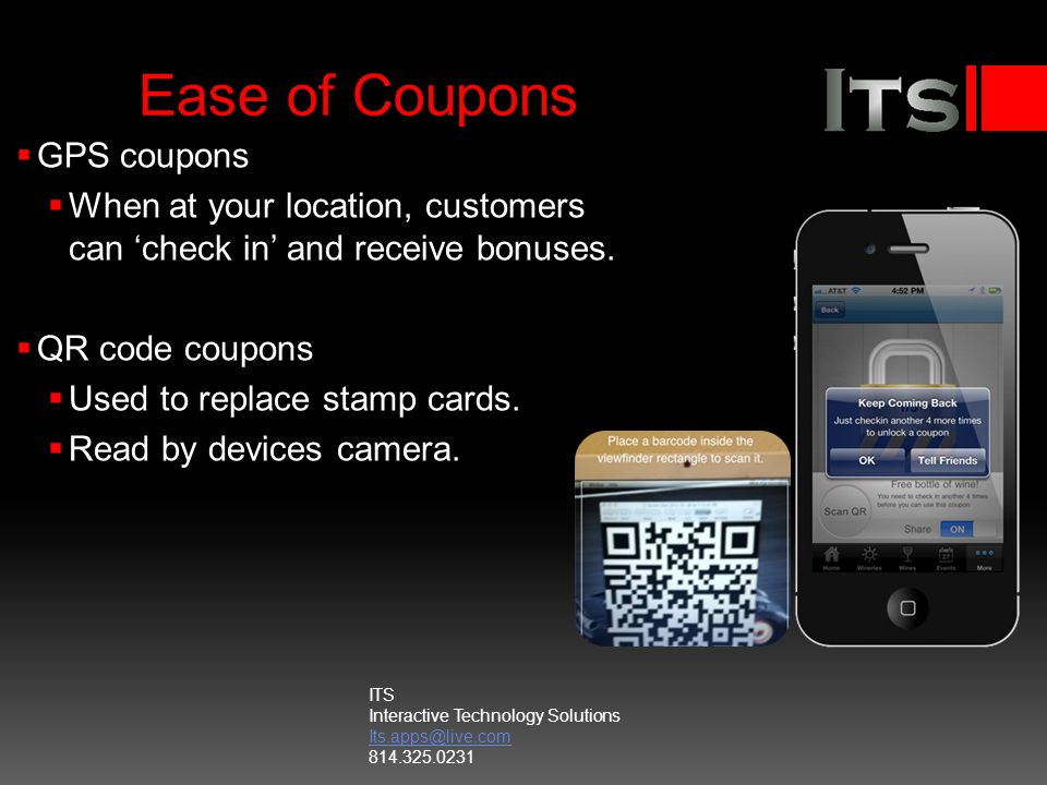 Ease of Coupons GPS coupons When at your location, customers can check in and receive bonuses.