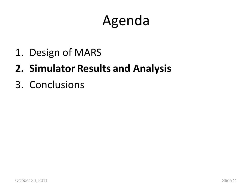 Agenda 1.Design of MARS 2.Simulator Results and Analysis 3.Conclusions October 23, 2011Slide 11