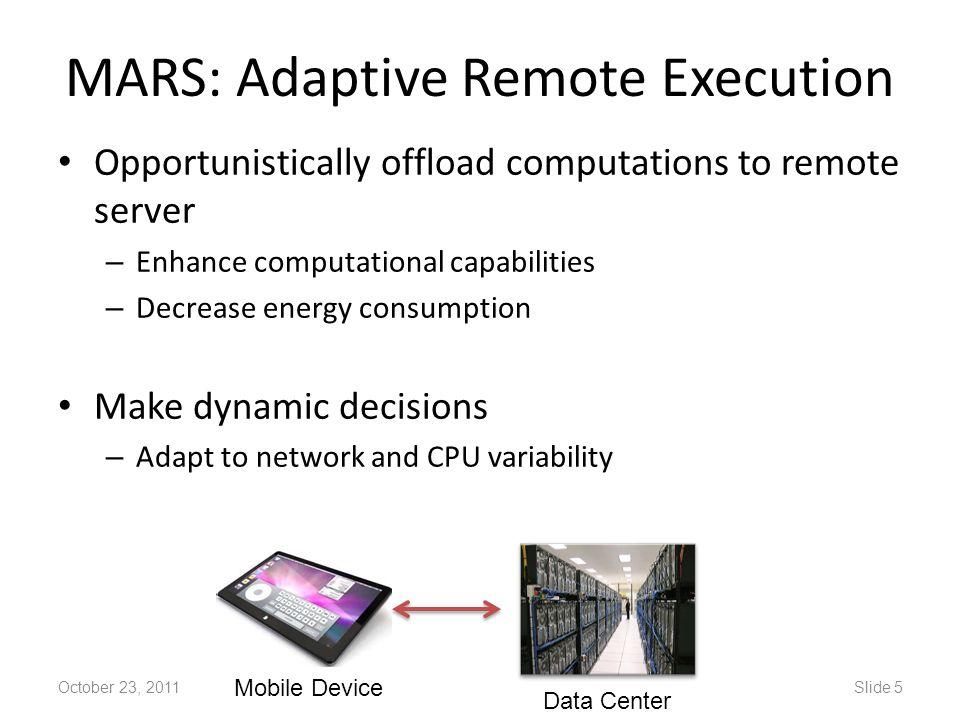 MARS: Adaptive Remote Execution Opportunistically offload computations to remote server – Enhance computational capabilities – Decrease energy consump