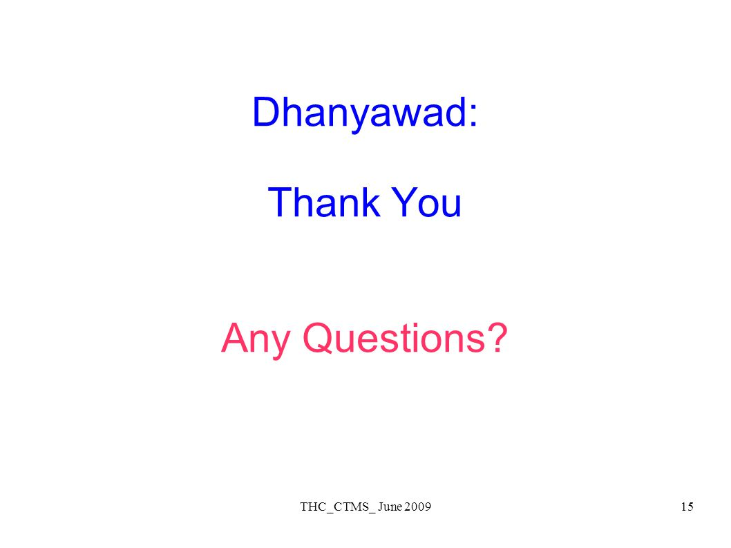 THC_CTMS_ June 200915 Dhanyawad: Thank You Any Questions