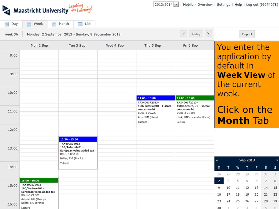 You enter the application by default in Week View of the current week. Click on the Month Tab
