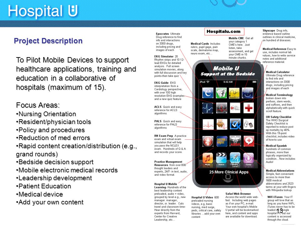 Project Description To Pilot Mobile Devices to support healthcare applications, training and education in a collaborative of hospitals (maximum of 15).