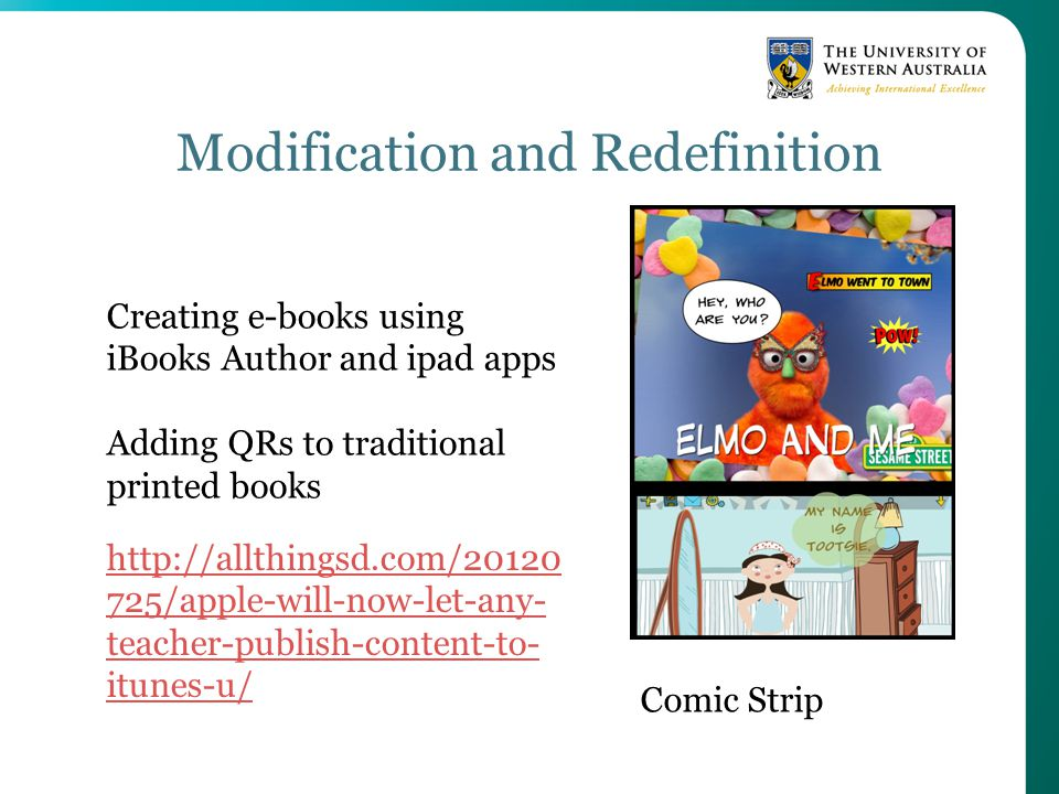 http://allthingsd.com/20120 725/apple-will-now-let-any- teacher-publish-content-to- itunes-u/ Creating e-books using iBooks Author and ipad apps Adding QRs to traditional printed books Modification and Redefinition Comic Strip
