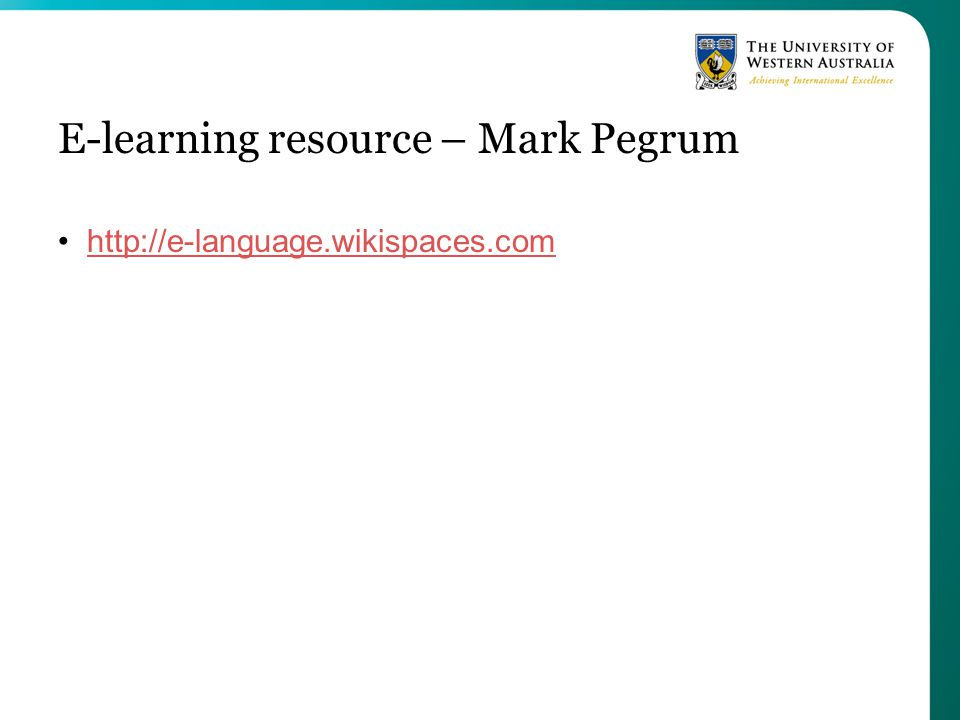 E-learning resource – Mark Pegrum http://e-language.wikispaces.com