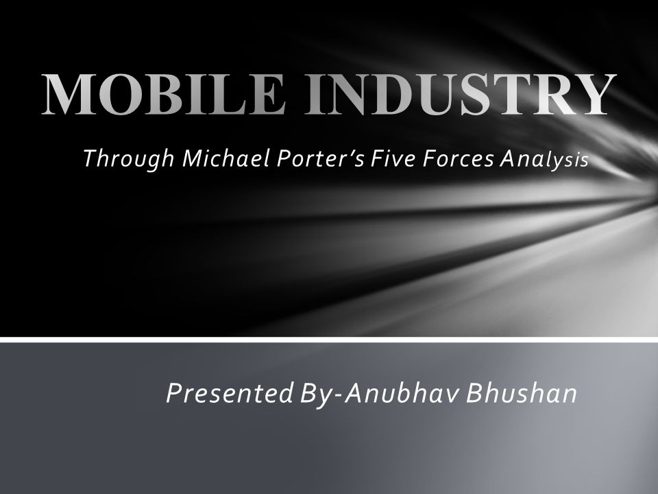 Through Michael Porters Five Forces Ana lysis Presented By-Anubhav Bhushan