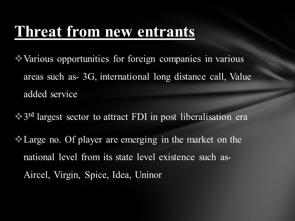 Various opportunities for foreign companies in various areas such as- 3G, international long distance call, Value added service 3 rd largest sector to attract FDI in post liberalisation era Large no.