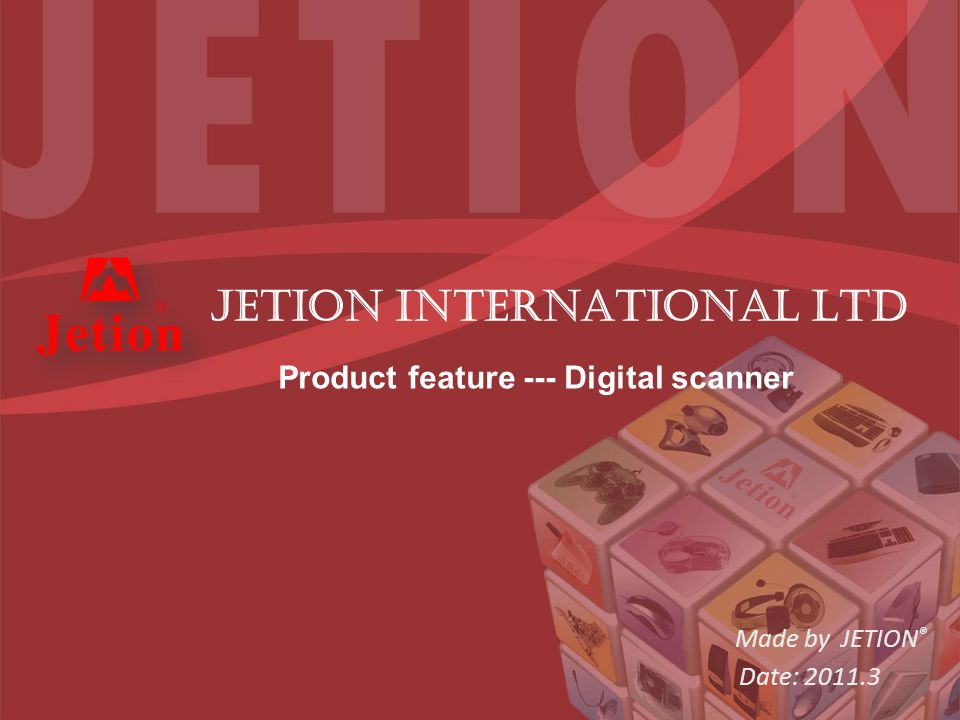 Made by JETION ® Date: 2011.3 JETION INTERNATIONAL LTD Product feature --- Digital scanner