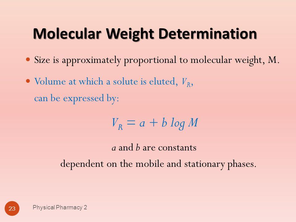 Molecular Weight Determination Physical Pharmacy 2 23 Size is approximately proportional to molecular weight, M. Volume at which a solute is eluted, V