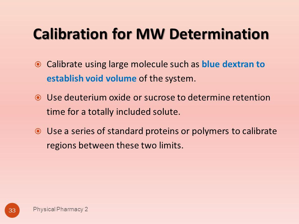 Calibration for MW Determination Physical Pharmacy 2 33 Calibrate using large molecule such as blue dextran to establish void volume of the system. Us