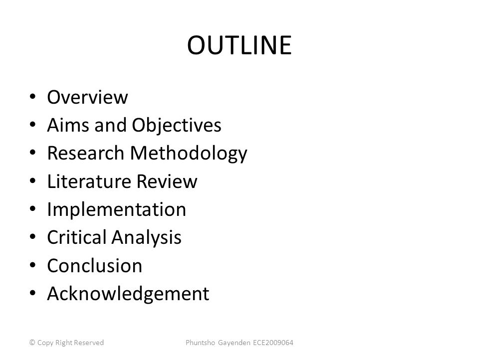 OUTLINE Overview Aims and Objectives Research Methodology Literature Review Implementation Critical Analysis Conclusion Acknowledgement Phuntsho Gayen