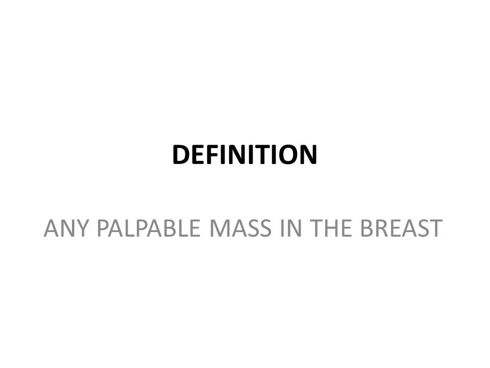 ANY PALPABLE MASS IN THE BREAST